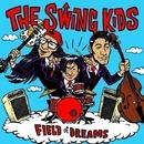 FIELD of DREAMS/The Swing Kids