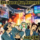 Run Run ra Run, Returns! feat.GUMI/The 6th JawS Detonation