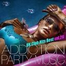 ADDICTION PARTY MUSIC vol.26 - パーティー中毒!最新UKクラブ・ヒット!/UK Club Hits Collective