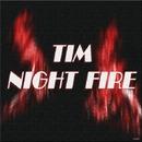 Nigt Fire/Tim