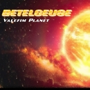 Betelgeuse - Single/Valefim Planet