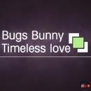 Timeless Love/Bugs Bunny