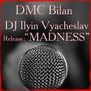 Madness/DMC Bilan & DJ Vyacheslav Ilyin