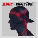 Wasted Love - Single/Injused