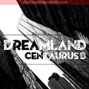 Dreamland/Centaurus B