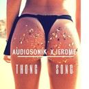 Thong Song/Audio Sonik X Jerome