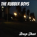Drop That/Philippe Vesic & The Rubber Boys