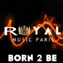 Born 2 Be/Royal Music Paris