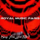 Say You Love Me/Royal Music Paris