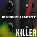 Killer/Big Room Academy
