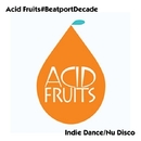Acid Fruits#BeatportDecade Indie Dance/Nu Disco/Dashdot & Gabriel Boni & Lauro Viotti & Touchtalk & Ramon R & Vintage Culture & Elijah Collins & V-Side & Thomaz Krauze & Cable Cat & Toucan & Stival & Any Mello & Max Chapman & Kieran Andrews