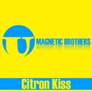 Citron Kiss/Magnetic Brothers