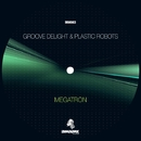 MEGATRON/Groove Delight & Plastic Robots