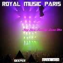 Say You Really Love Me/Royal Music Paris & Philippe Vesic & Jeremy Diesel & Galaxy