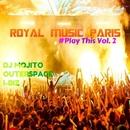 Royal Music Paris #Play This Vol. 2/Outerspace & Philippe Vesic & Dj Mojito & I-Biz