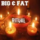 Ritual/Big & Fat