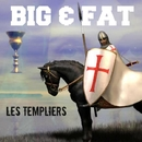 Les Templiers/Big & Fat