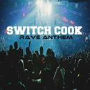 Rave Anthem/Switch Cook