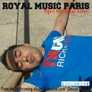Give Me Your Love - Single/Royal Music Paris