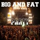 Big And Fat Party/Big & Fat & Dino Sor & The Rubber Boys & Dj Mojito