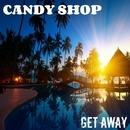 Get Away/Candy Shop