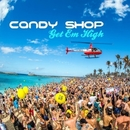 Get Em High/Candy Shop