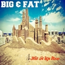 Hit It Up Now/Big & Fat