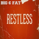 Restless/Big & Fat