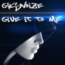 Give It To Me/GYSNOIZE