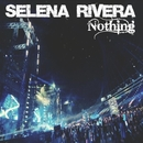 Nothing - Single/Selena Rivera