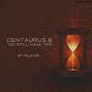 You Still Have Time/Centaurus B