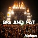 Visions/Big & Fat