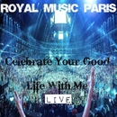 Celebrate Your Good Life With Me/Royal Music Paris & Philippe Vesic