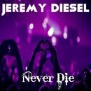 Never Die/Jeremy Diesel