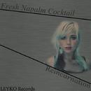 Reincarnation - Single/Fresh  Napalm Cocktail