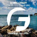 I Need You - Single/Going Crazy