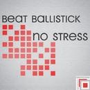 No Stress/Beat Ballistick