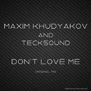 Don't Love Me/Maxim Khudyakov/TeckSound