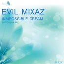 Impossible Dream - Single/Evil Mixaz