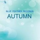 Blue Feather Records - Autumn/LuOrchestra & iJaxx & Dj Vlad Kardash & Foxt & Dimitri Kudinov & Dj Cartoon & Dj Smiit & Evil Mixaz & Massone & Ocean Drama & Strakta & Virgil Hill