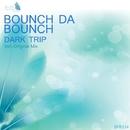 Dark Trip - Single/Bounch Da Bounch