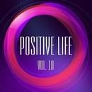 Positive Life, Vol. 10/Anna Miracles & DJ Ne0 & DJ Quadradex & Dj Trace & Double Energy & Dreaman & Elmir PazyTron & F.R.E.E.Fly & FreeDan & Grimland & HBC & ILYA-sp & Indigo & X-Plode