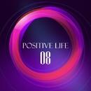 Positive Life, Vol. 8/Marco Marzulli & Marwan Jaafreh & Leonid Gnip & Koptyakoff & Gloria & Laenas Prince & KIRILL 4exoff & Kheger & Kill Sniffers & Lesha Golod & Magtek