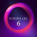 Positive Life, Vol. 6/Creatique & Chris Fashion & Antonio Energy & Alex Sender & Andre Hecht & Deep Control & Hed-G & Andrejs Jumkins & Kernel Dutch & Chronotech & LifeStream & Kill Sniffers & A-STREEX & ChicaGo Booster