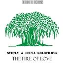 The Fire Of Love/Svetly & Lelya Kolotilova