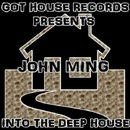 Into The Deep House/John Ming