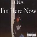 I'm Here Now/Bina