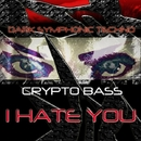 I Hate You 2011/Crypto Bass
