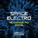 Space Electro (We Love Electro Edition)/Luca J Project & La Vita & Sam Ballack & Shorty & Paul Mug & John Ruffnek & Phun-Tastik & Mark Lindenberg & Past And Furious & Robotonic & Andy Digital & Q-Zone & Marc Zion & Plastic Pill & Homar Rossi & Spherical Stylus & Ronnie Blades
