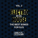 Electro In Da House, Vol. 2 (The Best Songs For DJ's)/Alex Addea & Ricktronik & Devastator & MDV & Army & De-Vice & Overclock & Paul Mug & Rebound & Digital Art & Akril Jack & John Ruffnek & Nu Electric Age